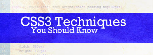 CSS3 Techniques You Should Know