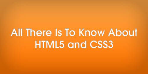 All There Is To Know About HTML5 and CSS3