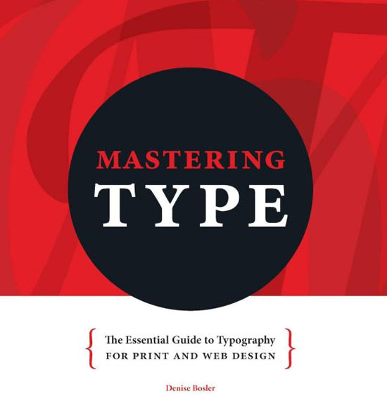 Mastering Type: The Essential Guide to Typography for Print and Web Design Book