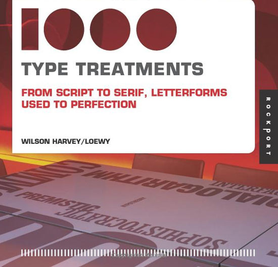 1,000 Type Treatments: From Script to Serif, Letterforms Used to Perfection Book