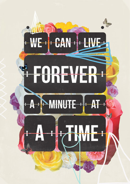 We can live forever one minute at a time Typography Inspiration