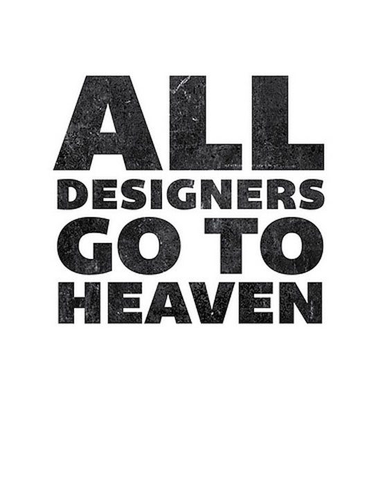 All designers go to heaven Typography Inspiration