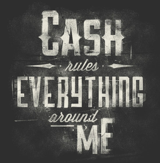 Cash rules everything around me Typography Inspiration