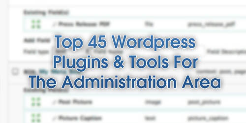 Top 45 WordPress Plugins & Tools For The Administration Area