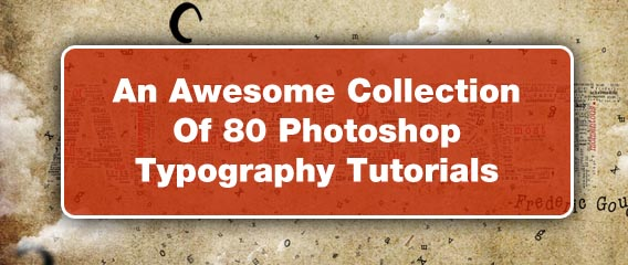 An Awesome Collection Of 80 Photoshop Typography Tutorials