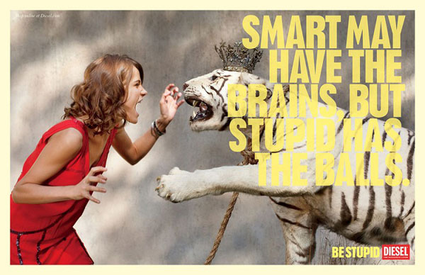 Smart may have the brains, but stupid has the balls Print ad