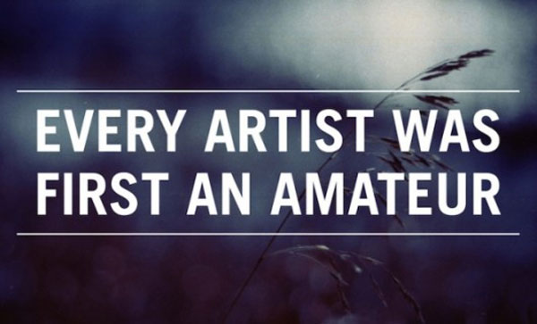 Every artist was first an amateur inspirational quote