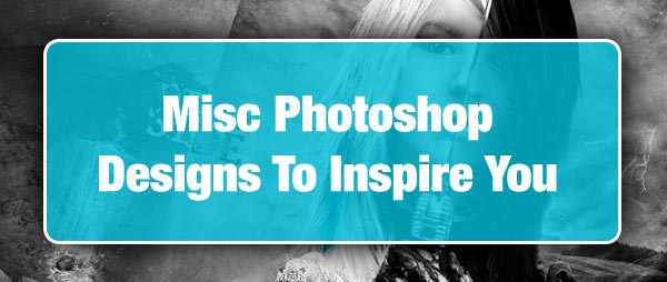 Misc Photoshop Designs To Inspire You