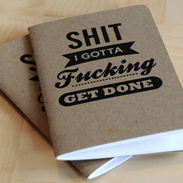 Shit I Gotta Fucking Get Done Notebooks Print Design Inspiration