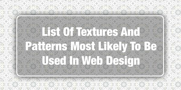 List Of Textures And Patterns Most Likely To Be Used In Web Design